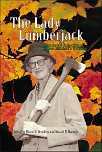 Cover of book The Lady Lumberjack: An Annotated Collection of Dorothea Mitchell's Writings, edited by Michel Beaulieu and Ronald Harpelle